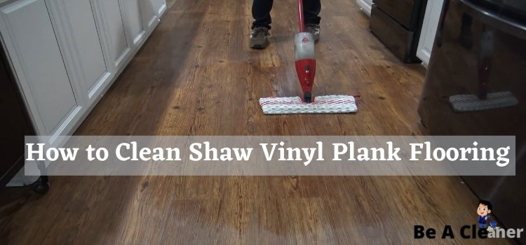 How To Clean Shaw Vinyl Plank Flooring, How To Care For Shaw Luxury Vinyl Plank Flooring