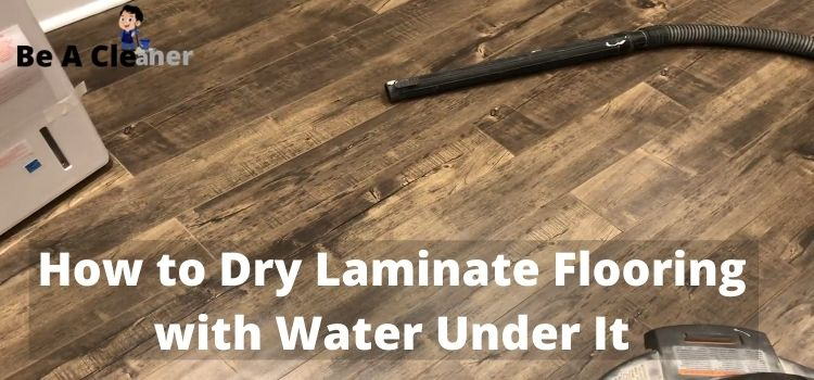 How to Dry Laminate Flooring with Water Under It