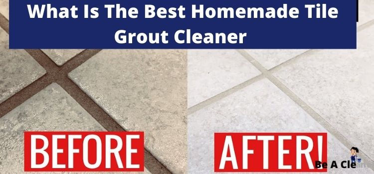 What Is The Best Homemade Tile Grout Cleaner