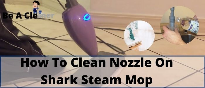 How To Clean Nozzle On Shark Steam Mop