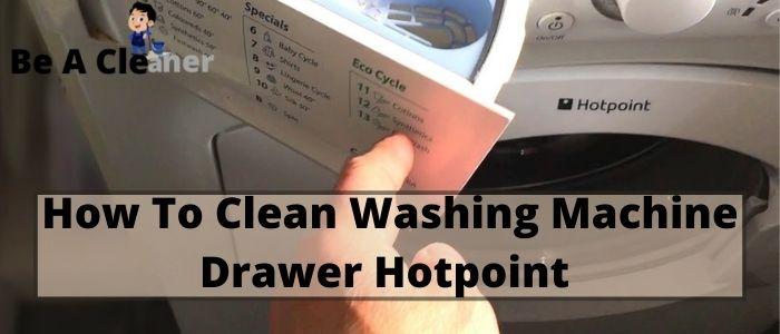 How To Clean Washing Machine Drawer Hotpoint