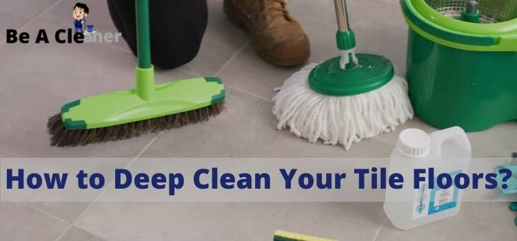 How to Deep Clean Your Tile Floors?