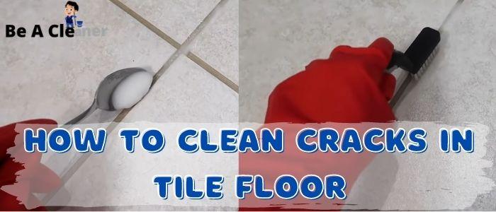 How to clean cracks in tile floor