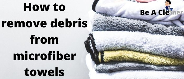 How to remove debris from microfiber towels