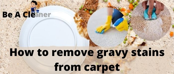 How to remove gravy stains from carpet