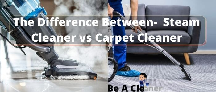 The Difference Between- Steam Cleaner vs Carpet Cleaner